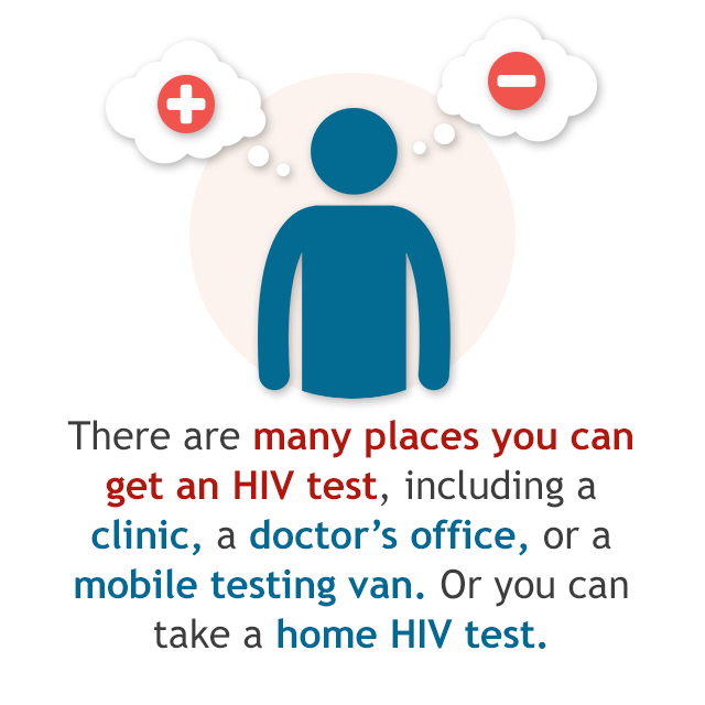 there are many places you can get an HIV test including a clinic, doctor's office, or mobile testing van. Or you can take a hom HIV test