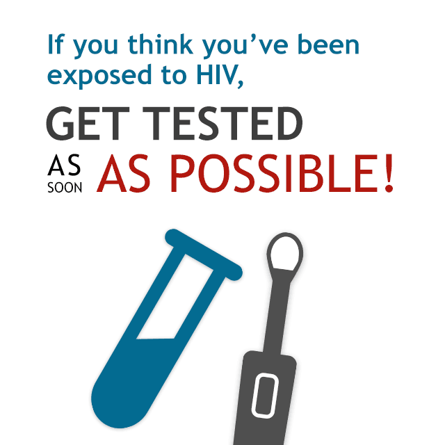 If you think you may have been exposed to HIV, get an HIV test