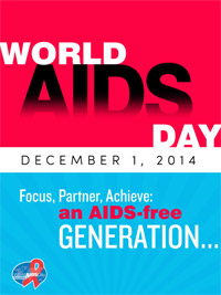 World AIDS Day - December 1, 2014. Focus, Partner, Achieve an AIDS-free Generation.